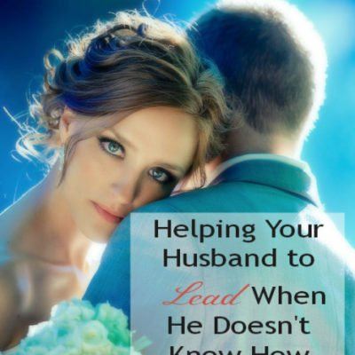 Helping Your Husband to Lead When He Doesn't Know How