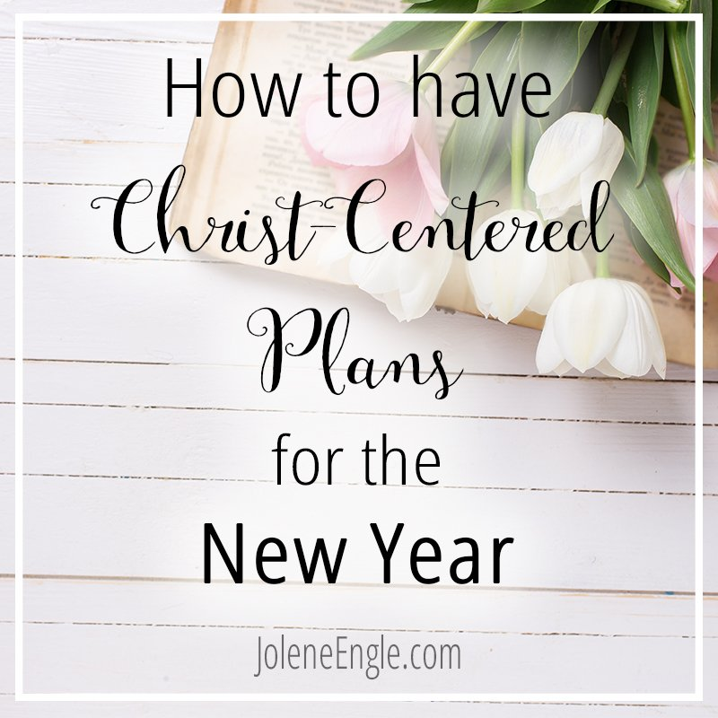 How to Have Christ-Centered Plans for the New Year