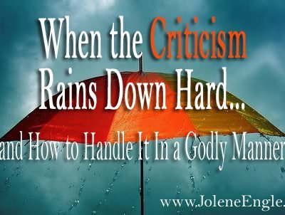 When the Criticism Rains Down Hard…(and How to Handle It In a Godly Manner)