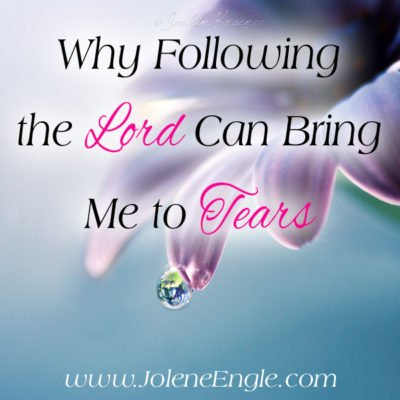Why Following the Lord Can Bring Me to Tears…& a Link Up!