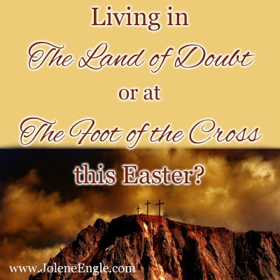 Living in the Land of Doubt or at The Foot of the Cross this Easter?…& a Link Up!
