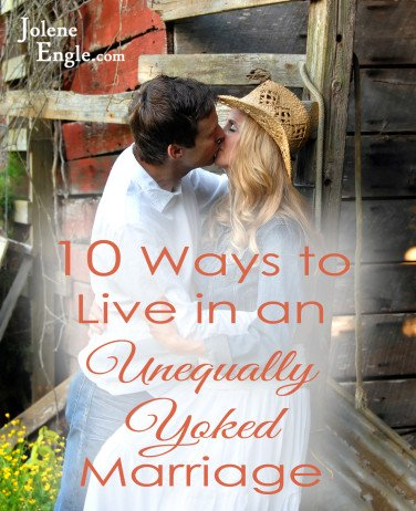 10 Ways to Live in an Unequally Yoked Marriage by Jolene Engle