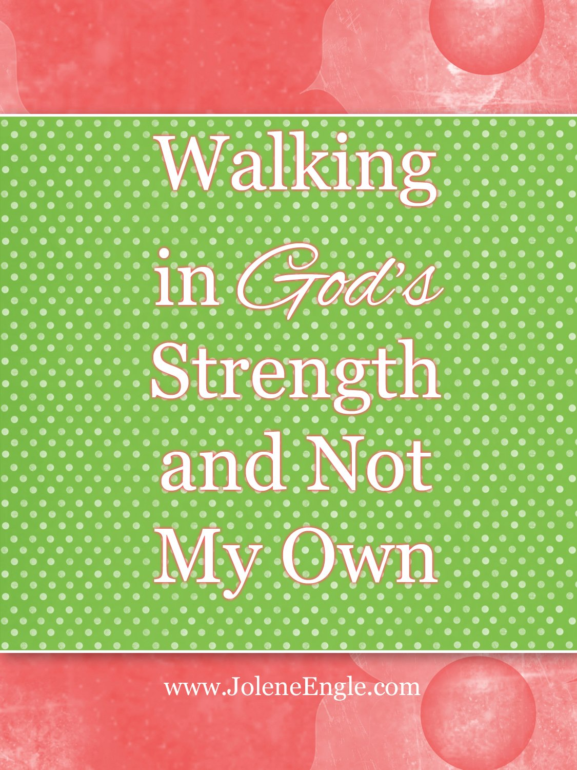 God Walk With me Walking in God's Strength And