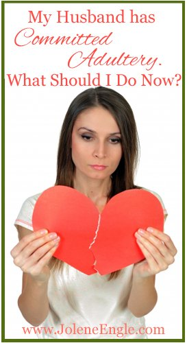 My Husband Has Committed Adultery.  What Should I Do Now?