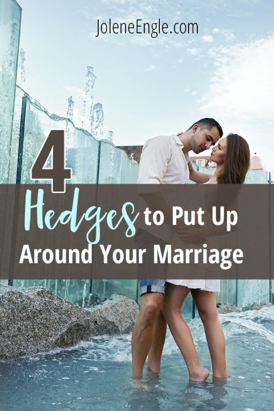 4 Hedges to Put Up Around Your Marriage