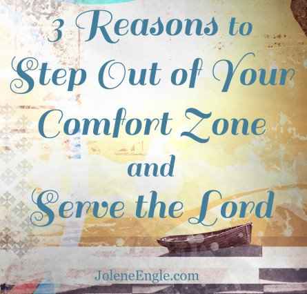 3 Reasons to Step Outside of Your Comfort Zone to Serve the Lord