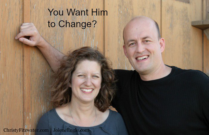 You Want Him to Change