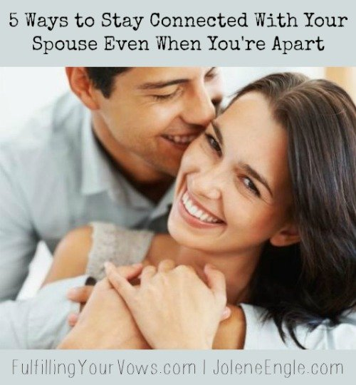 5 Ways to Stay Connected With Your Spouse Even When You're Apart