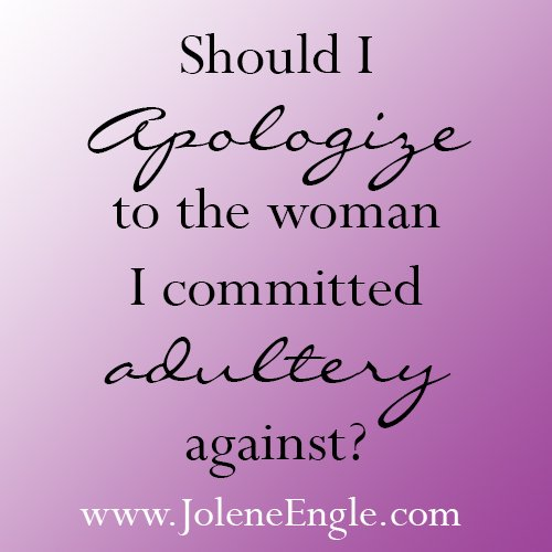 Should I apologize to the woman I committed adultery against?