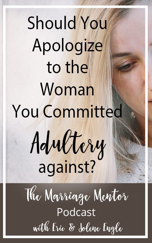 Should You Apologize to the Woman You Committed Adultery Against?