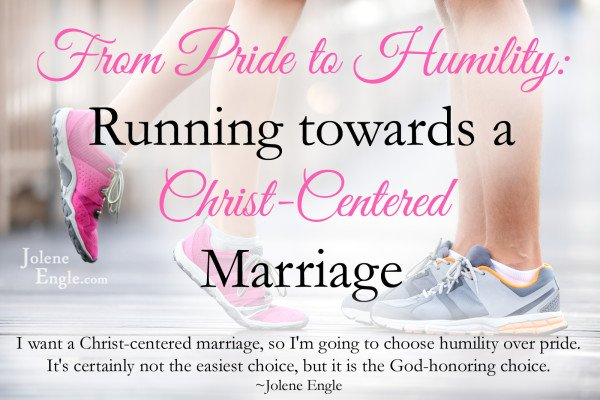 From Pride to Humility: Running Towards a Christ-Centered Marriage