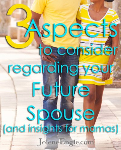 3 Aspects to Consider Regarding Your Future Spouse (and insights for mamas)