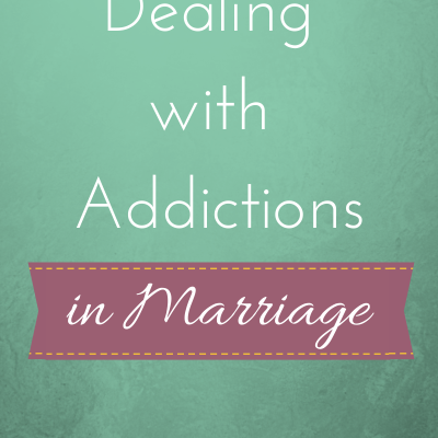 Dealing with Addictions in Marriage