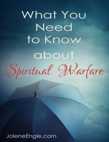 What You Need to Know about Spiritual Warfare by Jolene Engle