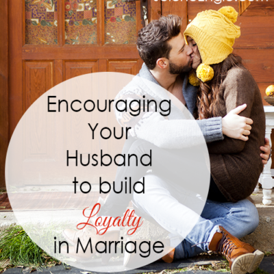 Encouraging Your Husband to Build Loyalty in Marriage