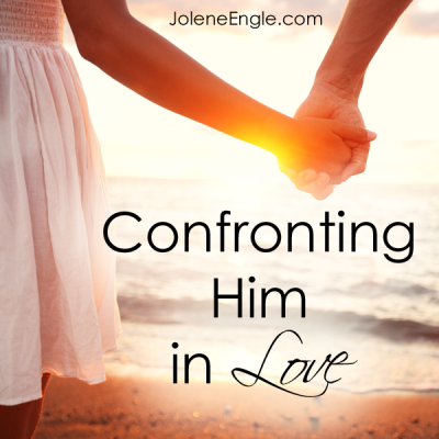 Confronting Him in Love by Jolene Engle