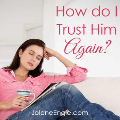 How Do I Trust Him Again?