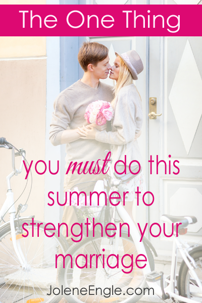 The One Thing You Must Do this Summer to Strengthen Your Marriage