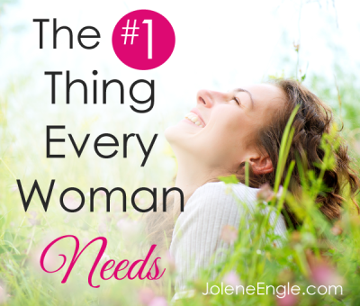 The #1 Thing Every Woman Needs by Jolene Engle