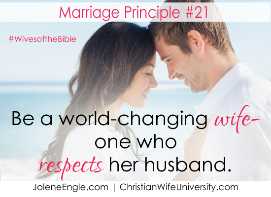 Be a world-changing wife- one who respects her husband.