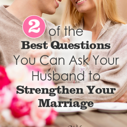 2 of the Best Questions You Can Ask Your Husband to Strengthen Your Marriage