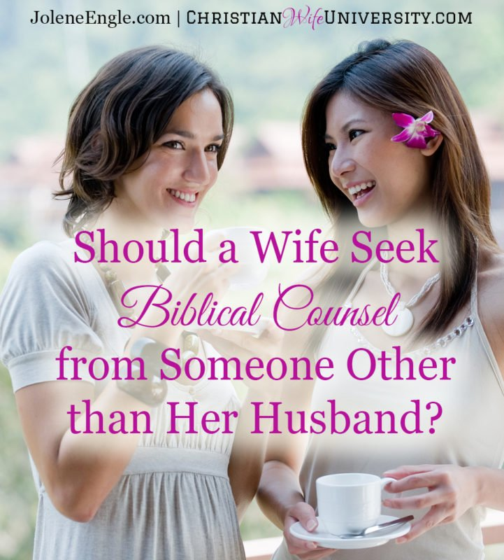 Should a Wife Seek Biblical Counsel from Someone Other than Her Husband?