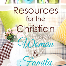 Resources for the Christian Woman & Family