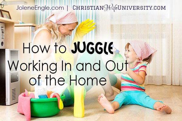 How to Juggle Working In and Out of the Home