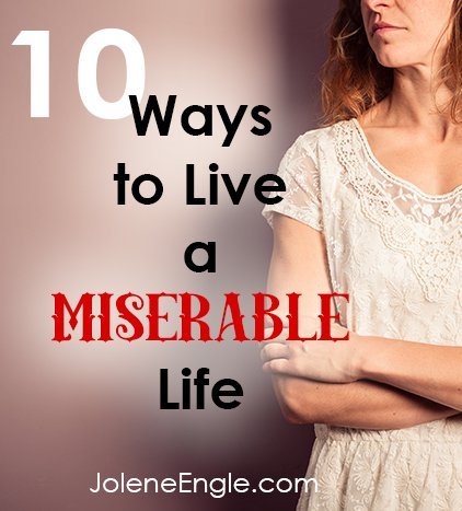 10 Ways to Live a Miserable Life