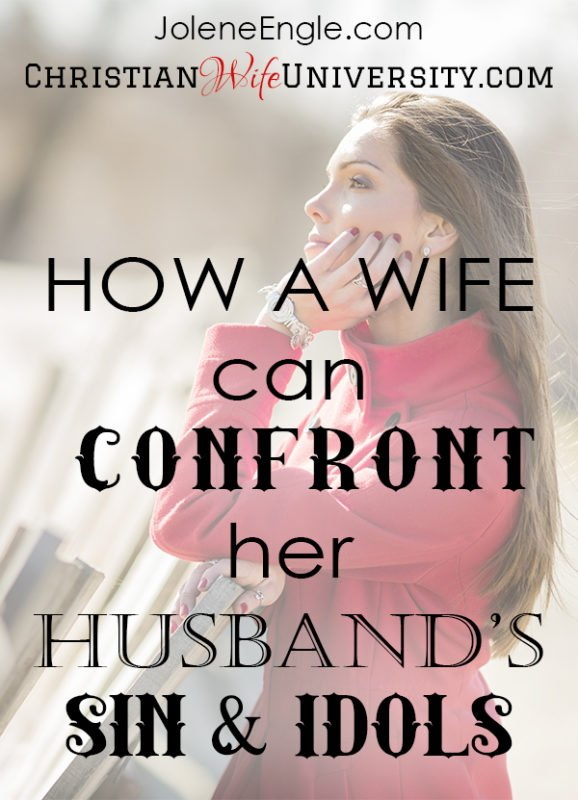How a Wife Can Confront Her Husband's Sin & Idols