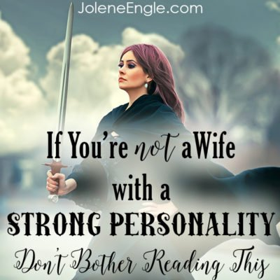 If You're Not a Wife with a Strong Personality Don't Bother Reading This