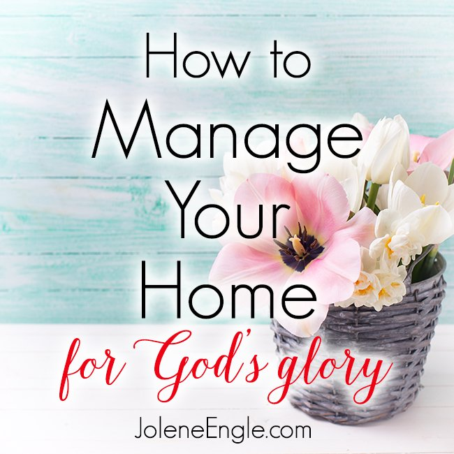How to Manage Your Home for God's Glory