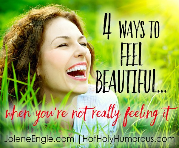 4 Ways to Feel Beautiful...when you're not really feeling it!