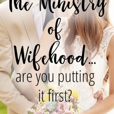 The Ministry of Wifehood…are you putting it first?