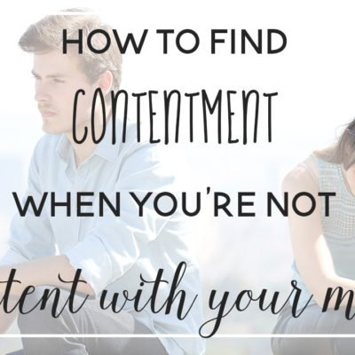 How to Find Contentment When You're Not Content with Your Man