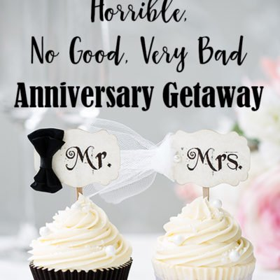 The Terrible, Horrible, No Good, Very Bad Anniversary Getaway