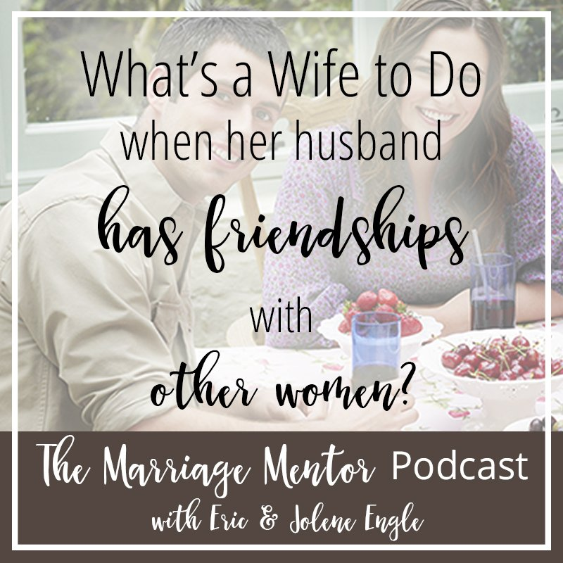 What's A Wife To Do When Her Husband Has Friendships With