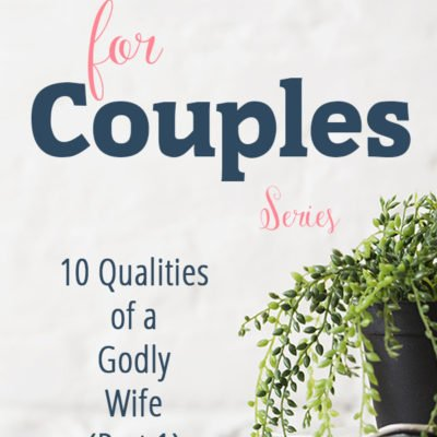 10 Qualities of a Godly Wife (Part 1)