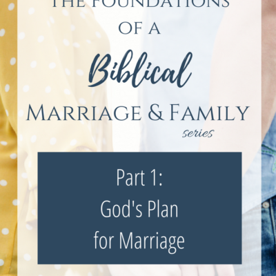 The Foundations of a Biblical Marriage & Family Series: Part 1