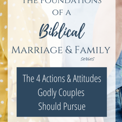 The 4 Actions & Attitudes Godly Couples Should Pursue… but most don't