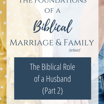 The Biblical Role of a Husband (Part 2)
