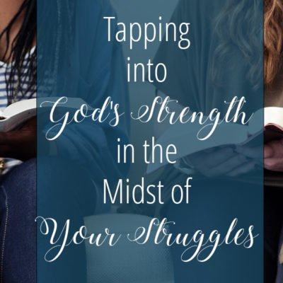 Tapping Into God's Strength in the Midst of Your Struggles