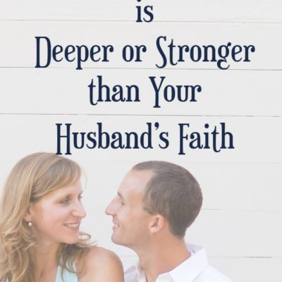 When Your Faith is Deeper or Stronger than Your Husband's Faith