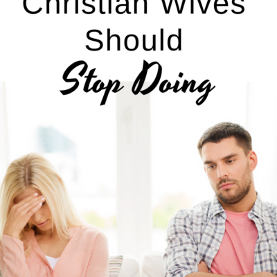 6 Things Christian Wives Should Stop Doing